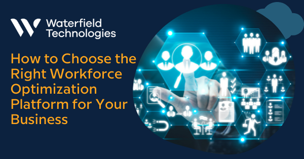Choosing the Right Workforce Optimization Platform for Your Business